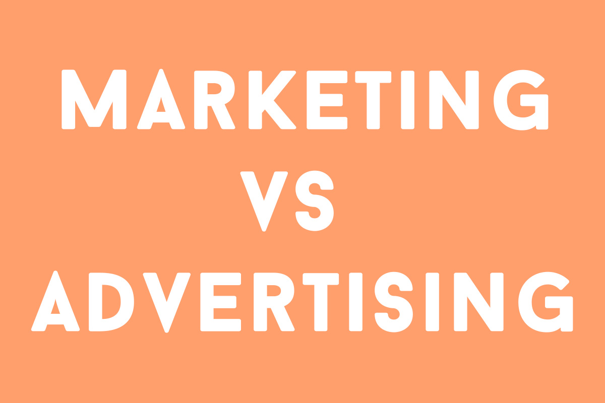 Marketing and Advertising are Not the Same